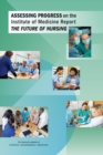 Assessing Progress on the Institute of Medicine Report The Future of Nursing - eBook