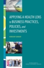 Applying a Health Lens to Business Practices, Policies, and Investments : Workshop Summary - eBook