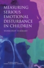 Measuring Serious Emotional Disturbance in Children : Workshop Summary - eBook
