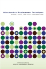 Mitochondrial Replacement Techniques : Ethical, Social, and Policy Considerations - eBook