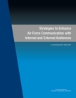 Strategies to Enhance Air Force Communication with Internal and External Audiences : A Workshop Report - eBook