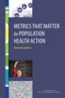 Metrics That Matter for Population Health Action : Workshop Summary - eBook