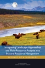 Integrating Landscape Approaches and Multi-Resource Analysis into Natural Resource Management : Summary of a Workshop - eBook