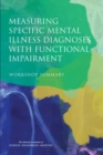 Measuring Specific Mental Illness Diagnoses with Functional Impairment : Workshop Summary - eBook