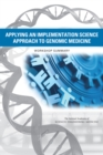Applying an Implementation Science Approach to Genomic Medicine : Workshop Summary - eBook
