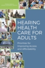 Hearing Health Care for Adults : Priorities for Improving Access and Affordability - eBook