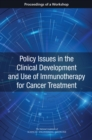 Policy Issues in the Clinical Development and Use of Immunotherapy for Cancer Treatment : Proceedings of a Workshop - eBook