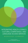 Integrating Health Literacy, Cultural Competence, and Language Access Services : Workshop Summary - eBook