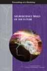 Neuroscience Trials of the Future : Proceedings of a Workshop - eBook