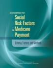 Accounting for Social Risk Factors in Medicare Payment : Criteria, Factors, and Methods - eBook