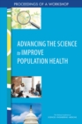 Advancing the Science to Improve Population Health : Proceedings of a Workshop - eBook