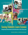 Seeing Students Learn Science : Integrating Assessment and Instruction in the Classroom - eBook