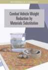 Combat Vehicle Weight Reduction by Materials Substitution : Proceedings of a Workshop - eBook