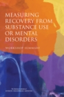 Measuring Recovery from Substance Use or Mental Disorders : Workshop Summary - eBook