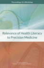 Relevance of Health Literacy to Precision Medicine : Proceedings of a Workshop - eBook