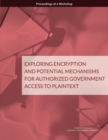 Exploring Encryption and Potential Mechanisms for Authorized Government Access to Plaintext : Proceedings of a Workshop - eBook