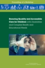 Ensuring Quality and Accessible Care for Children with Disabilities and Complex Health and Educational Needs : Proceedings of a Workshop - eBook