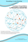 Investing in Young Children for Peaceful Societies : Proceedings of a Joint Workshop by the National Academies of Sciences, Engineering, and Medicine; UNICEF; and the King Abdullah Bin Abdulaziz Inter - eBook