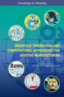 Predictive Theoretical and Computational Approaches for Additive Manufacturing : Proceedings of a Workshop - eBook