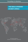 The Ebola Epidemic in West Africa : Proceedings of a Workshop - eBook
