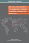 Big Data and Analytics for Infectious Disease Research, Operations, and Policy : Proceedings of a Workshop - eBook