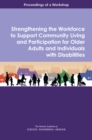 Strengthening the Workforce to Support Community Living and Participation for Older Adults and Individuals with Disabilities : Proceedings of a Workshop - eBook