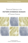 Personnel Selection in the Pattern Evidence Domain of Forensic Science : Proceedings of a Workshop - eBook