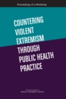 Countering Violent Extremism Through Public Health Practice : Proceedings of a Workshop - eBook