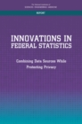 Innovations in Federal Statistics : Combining Data Sources While Protecting Privacy - eBook