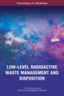 Low-Level Radioactive Waste Management and Disposition : Proceedings of a Workshop - eBook