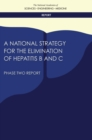 A National Strategy for the Elimination of Hepatitis B and C : Phase Two Report - eBook