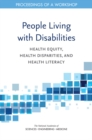 People Living with Disabilities : Health Equity, Health Disparities, and Health Literacy: Proceedings of a Workshop - eBook