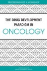The Drug Development Paradigm in Oncology : Proceedings of a Workshop - eBook