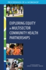 Exploring Equity in Multisector Community Health Partnerships : Proceedings of a Workshop - eBook