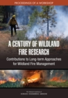 A Century of Wildland Fire Research : Contributions to Long-term Approaches for Wildland Fire Management: Proceedings of a Workshop - eBook