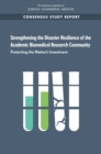 Strengthening the Disaster Resilience of the Academic Biomedical Research Community : Protecting the Nation's Investment - eBook