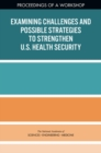 Examining Challenges and Possible Strategies to Strengthen U.S. Health Security : Proceedings of a Workshop - eBook