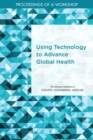 Using Technology to Advance Global Health : Proceedings of a Workshop - eBook