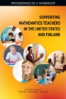 Supporting Mathematics Teachers in the United States and Finland : Proceedings of a Workshop - eBook