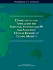 Opportunities and Approaches for Supplying Molybdenum-99 and Associated Medical Isotopes to Global Markets : Proceedings of a Symposium - eBook