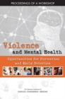 Violence and Mental Health : Opportunities for Prevention and Early Detection: Proceedings of a Workshop - eBook