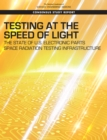 Testing at the Speed of Light : The State of U.S. Electronic Parts Space Radiation Testing Infrastructure - eBook