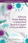 Advancing Disease Modeling in Animal-Based Research in Support of Precision Medicine : Proceedings of a Workshop - eBook