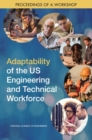 Adaptability of the US Engineering and Technical Workforce : Proceedings of a Workshop - eBook