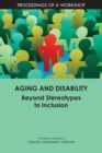 Aging and Disability : Beyond Stereotypes to Inclusion: Proceedings of a Workshop - eBook
