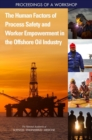 The Human Factors of Process Safety and Worker Empowerment in the Offshore Oil Industry : Proceedings of a Workshop - eBook
