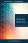 Implementing and Evaluating Genomic Screening Programs in Health Care Systems : Proceedings of a Workshop - eBook