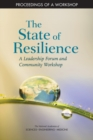 The State of Resilience : A Leadership Forum and Community Workshop: Proceedings of a Workshop - eBook