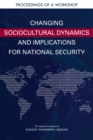 Changing Sociocultural Dynamics and Implications for National Security : Proceedings of a Workshop - eBook