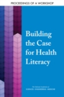 Building the Case for Health Literacy : Proceedings of a Workshop - eBook